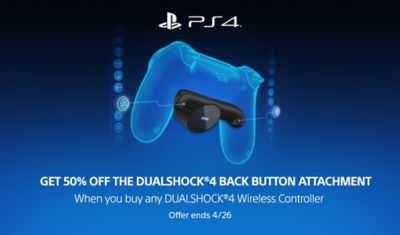 Get 50% off the DUALSHOCK4 back button attachment when you buy any DUALSHOCK4 wireless controller. Offer ends 4/26.